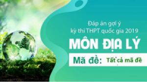 Đáp án đề thi môn Địa lý THPTQG 2019 - Tất cả các mã đề