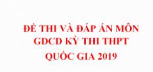 Đáp án đề thi môn GDCD THPTQG 2019 - Tất cả các mã đề