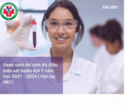 Danh sách thí sinh đủ điều kiện xét tuyển (học bạ HK1) đợt 2 năm học 2021 - 2024
