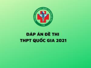 Tổng hợp đáp án các môn đề thi THPT Quốc Gia năm 2021